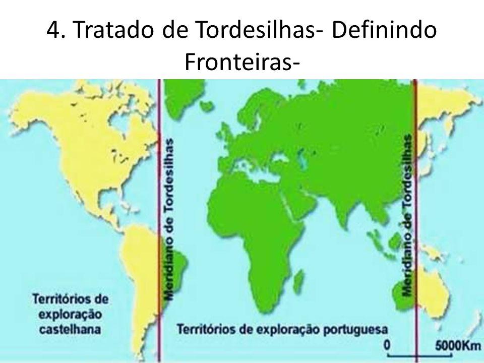 4. Tratado de Tordesilhas- Definindo Fronteiras-