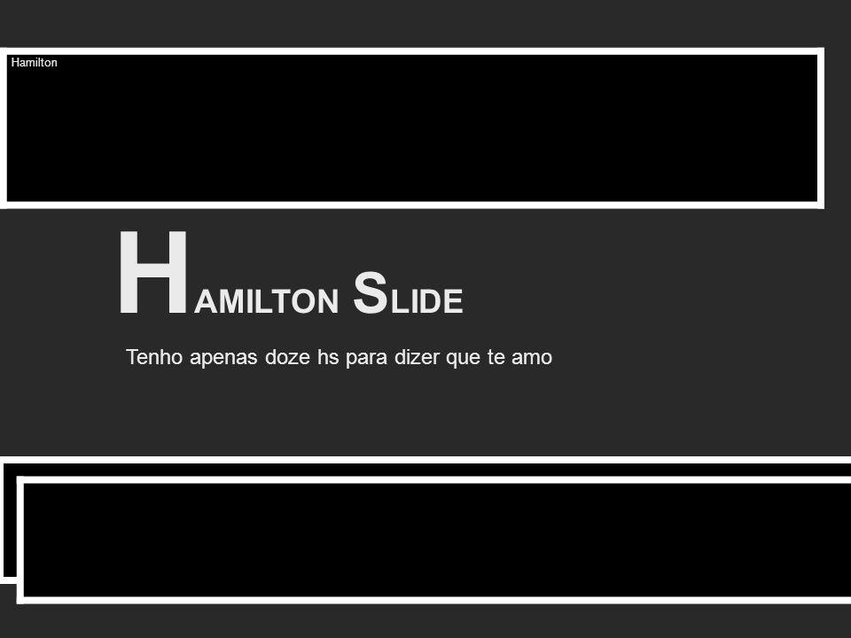 Hamilton H AMILTON S LIDE Tenho apenas doze hs para dizer que te amo