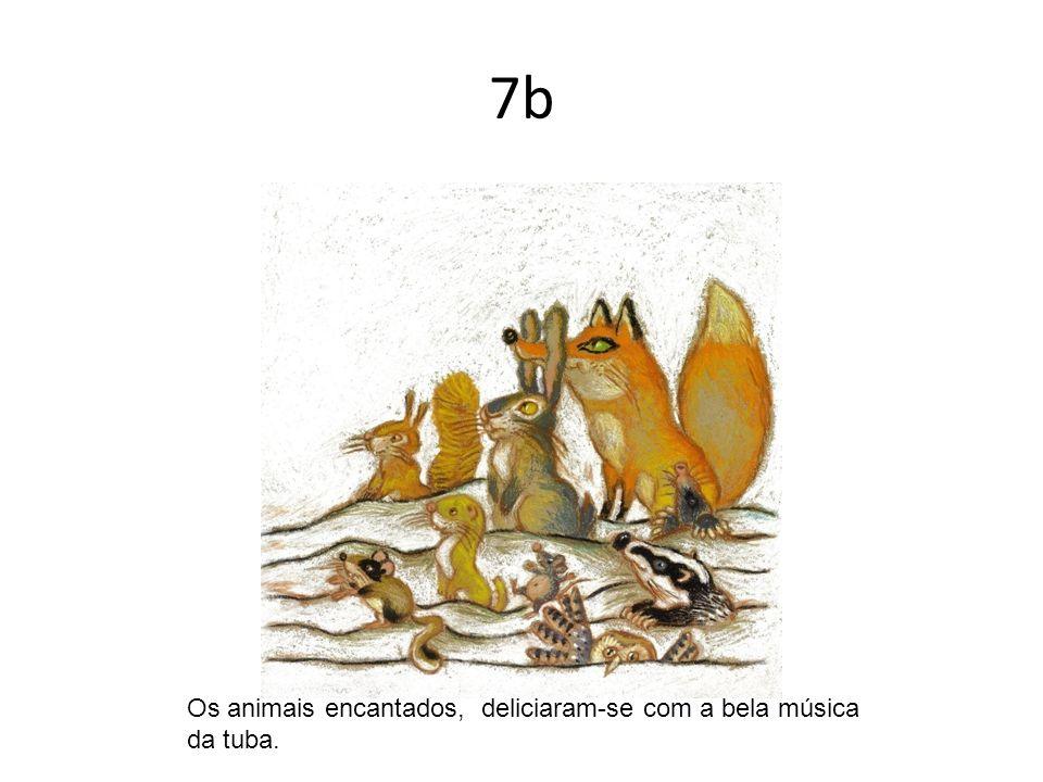 7b Os animais encantados, deliciaram-se com a bela música da tuba.