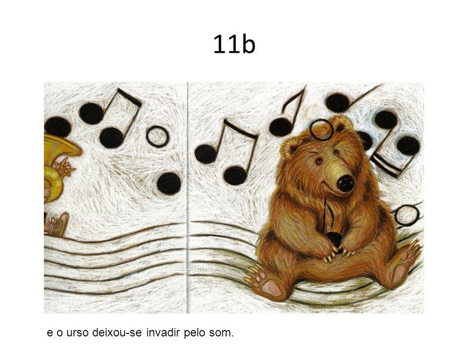 11b e o urso deixou-se invadir pelo som.