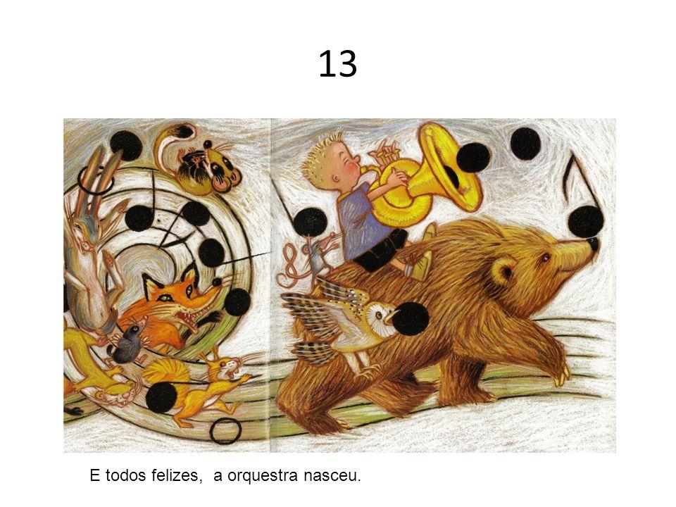 13 E todos felizes, a orquestra nasceu.