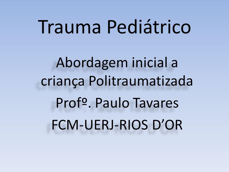 Trauma Pediátrico Abordagem inicial a criança Politraumatizada Profº. Paulo Tavares FCM-UERJ-RIOS D'OR Abordagem inicial a criança Politraumatizada Pr
