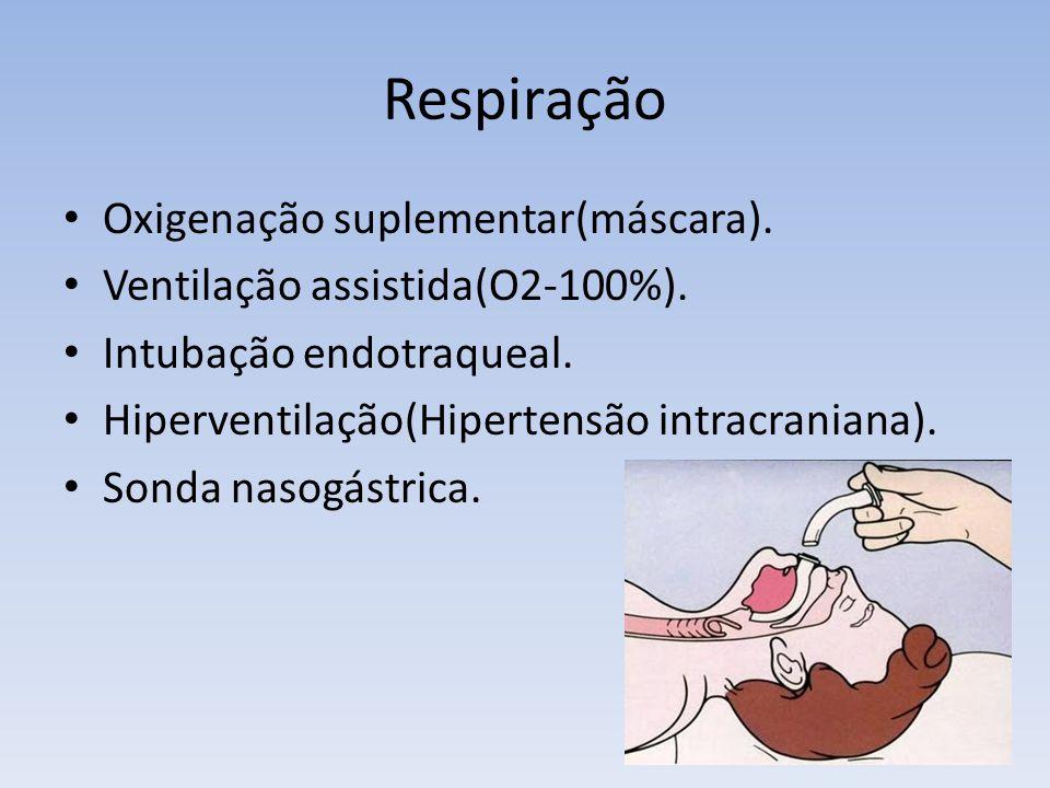 Respiração Oxigenação suplementar(máscara). Ventilação assistida(O2-100%). Intubação endotraqueal. Hiperventilação(Hipertensão intracraniana). Sonda n
