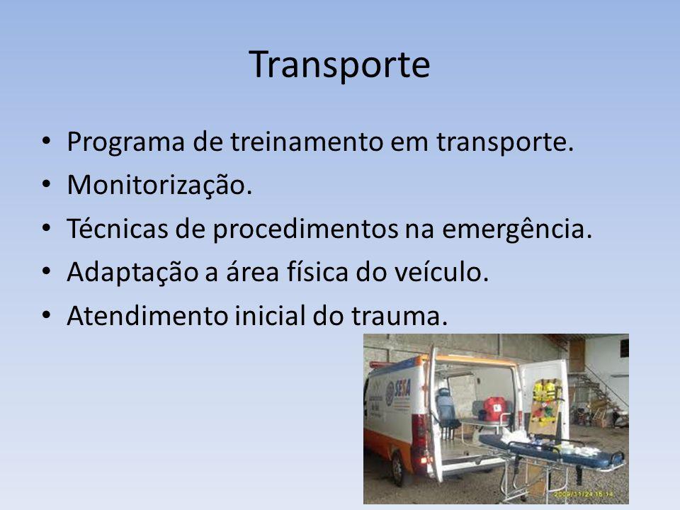 Transporte Programa de treinamento em transporte. Monitorização. Técnicas de procedimentos na emergência. Adaptação a área física do veículo. Atendime
