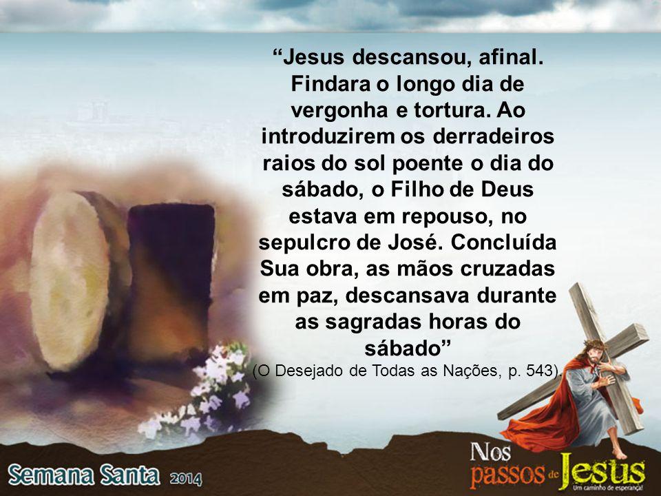 """""""Jesus descansou, afinal. Findara o longo dia de vergonha e tortura. Ao introduzirem os derradeiros raios do sol poente o dia do sábado, o Filho de De"""