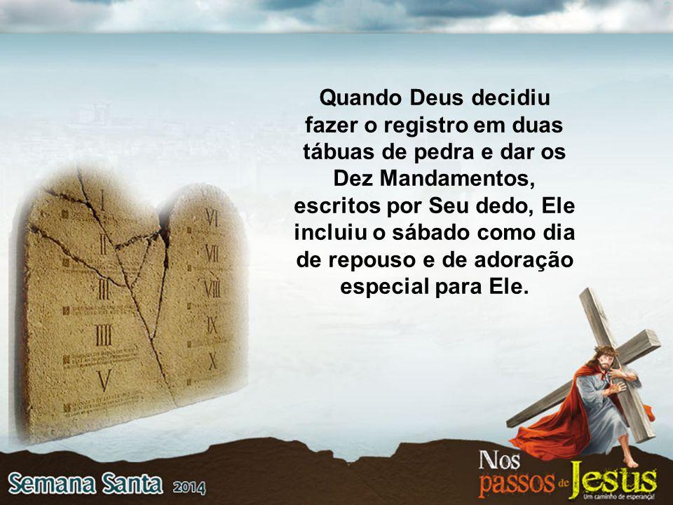 Quando Deus decidiu fazer o registro em duas tábuas de pedra e dar os Dez Mandamentos, escritos por Seu dedo, Ele incluiu o sábado como dia de repouso