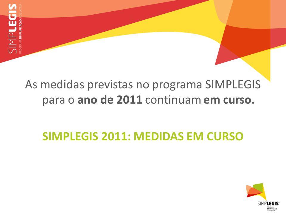 As medidas previstas no programa SIMPLEGIS para o ano de 2011 continuam em curso.