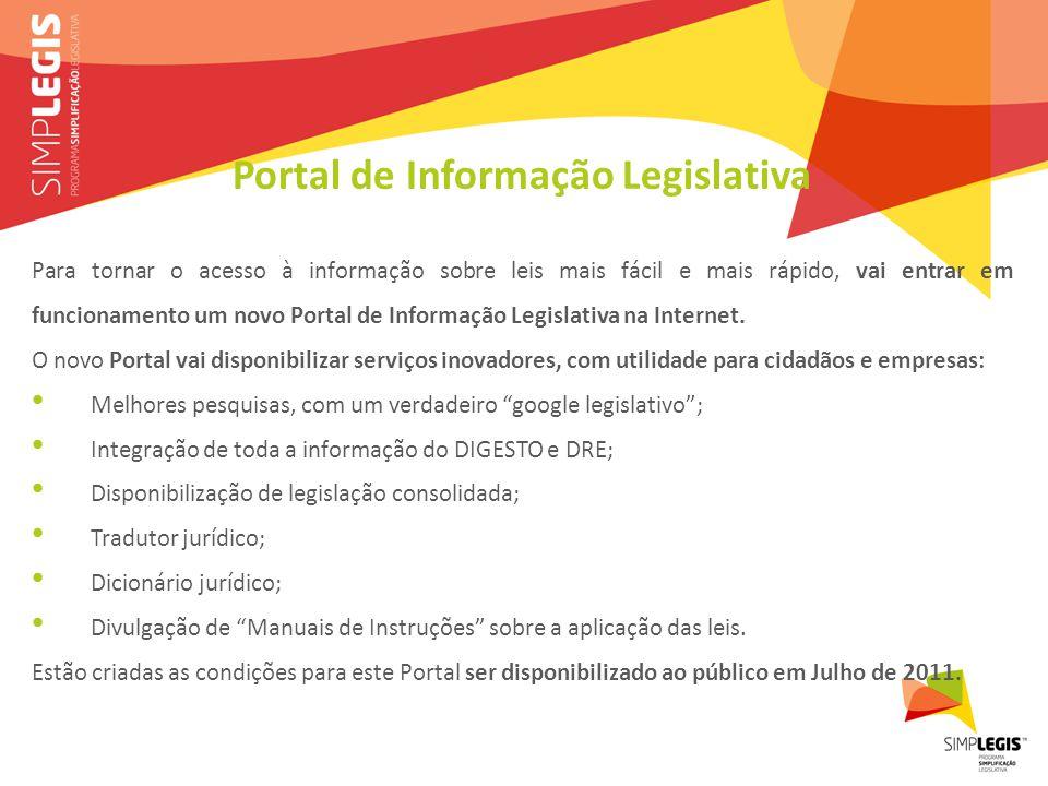Portal de Informação Legislativa Para tornar o acesso à informação sobre leis mais fácil e mais rápido, vai entrar em funcionamento um novo Portal de Informação Legislativa na Internet.