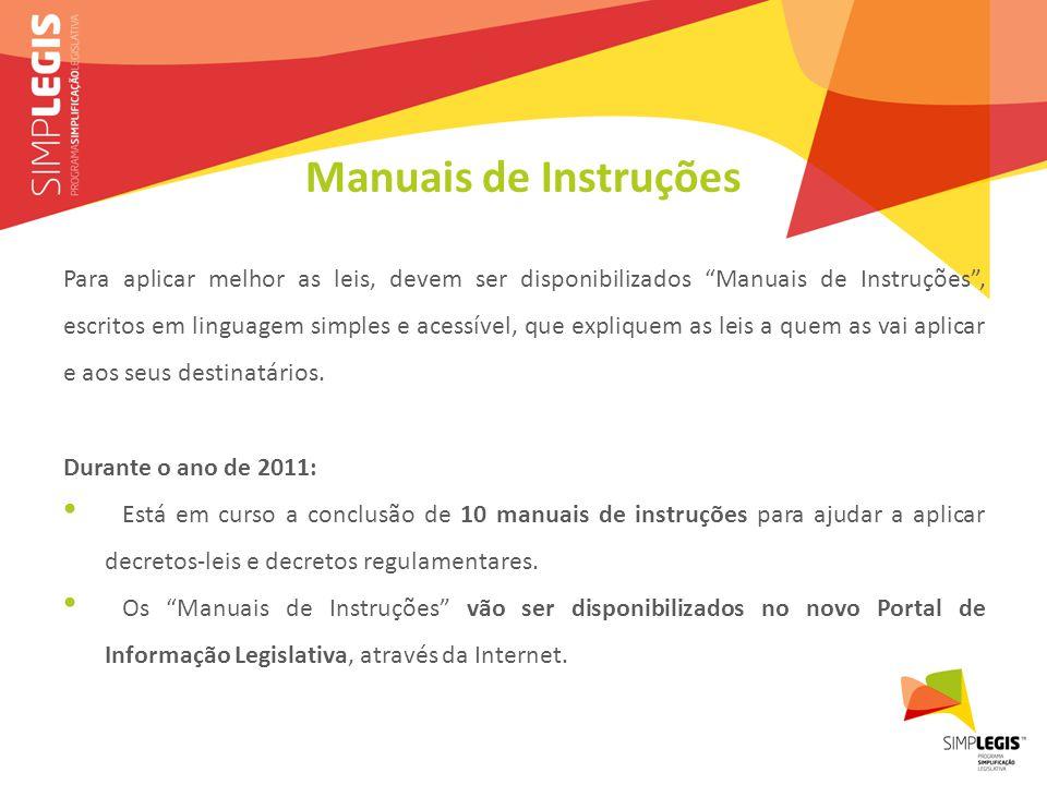 Manuais de Instruções Para aplicar melhor as leis, devem ser disponibilizados Manuais de Instruções , escritos em linguagem simples e acessível, que expliquem as leis a quem as vai aplicar e aos seus destinatários.