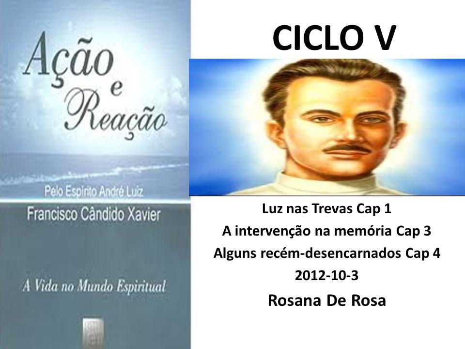 CICLO V Luz nas Trevas Cap 1 A intervenção na memória Cap 3 Alguns recém-desencarnados Cap 4 2012-10-3 Rosana De Rosa