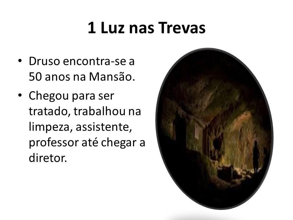 1 Luz nas Trevas Druso encontra-se a 50 anos na Mansão. Chegou para ser tratado, trabalhou na limpeza, assistente, professor até chegar a diretor.
