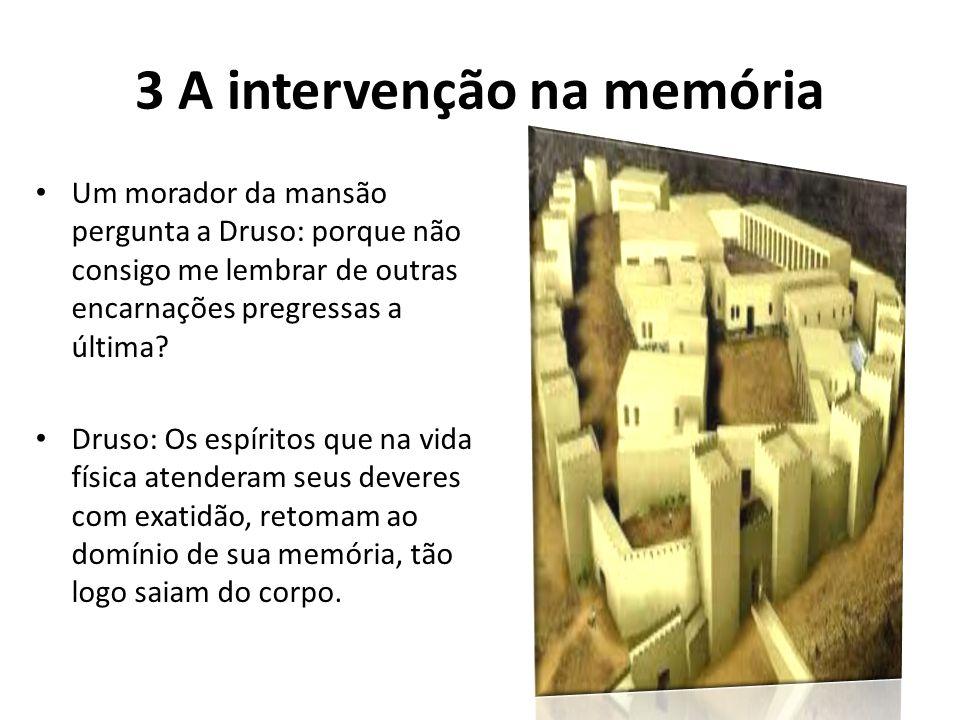 3 A intervenção na memória Um morador da mansão pergunta a Druso: porque não consigo me lembrar de outras encarnações pregressas a última? Druso: Os e
