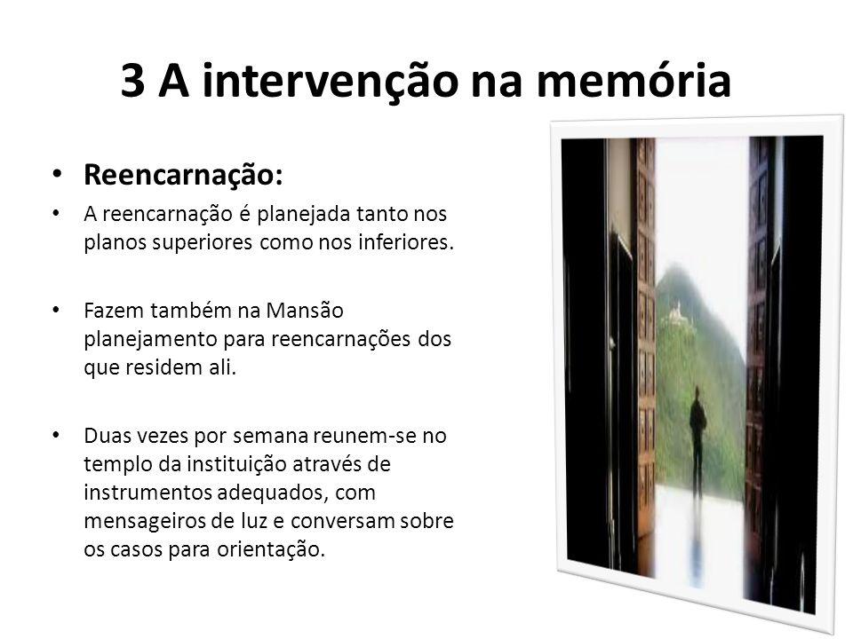 3 A intervenção na memória Reencarnação: A reencarnação é planejada tanto nos planos superiores como nos inferiores. Fazem também na Mansão planejamen