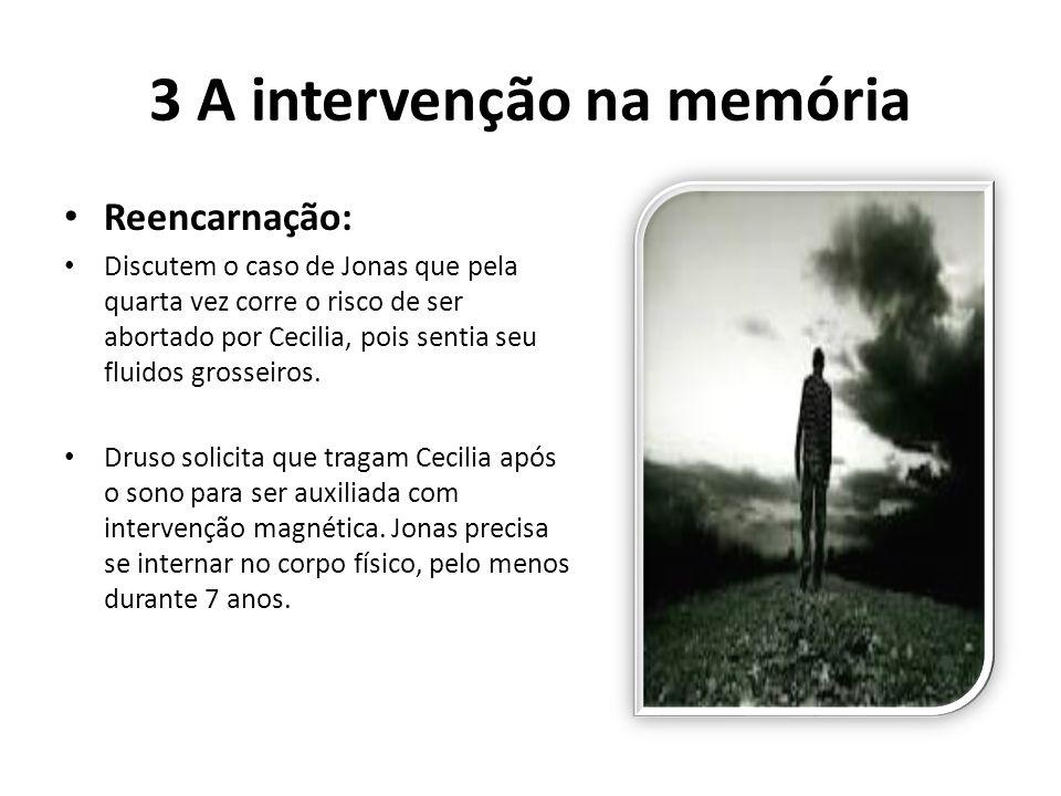 3 A intervenção na memória Reencarnação: Discutem o caso de Jonas que pela quarta vez corre o risco de ser abortado por Cecilia, pois sentia seu fluid
