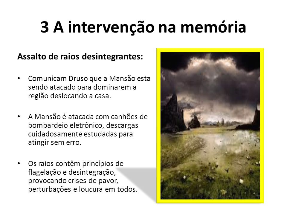 3 A intervenção na memória Assalto de raios desintegrantes: Comunicam Druso que a Mansão esta sendo atacado para dominarem a região deslocando a casa.