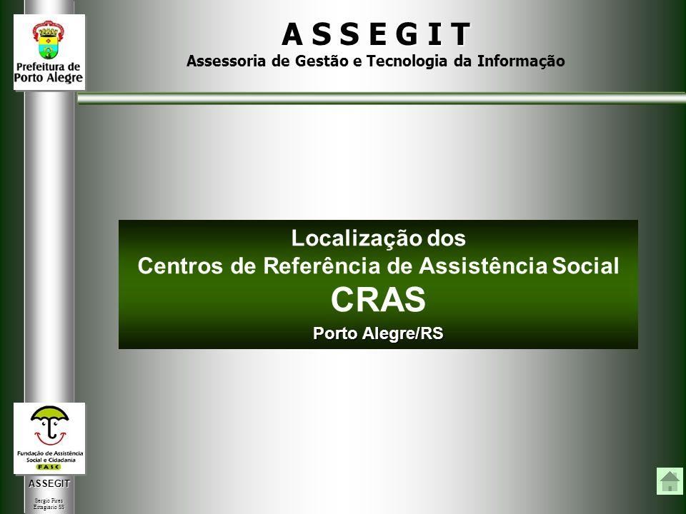 ASSEGIT Sergio Pires Estagiário SS Localização dos Centros de Referência de Assistência Social CRAS A S S E G I T Assessoria de Gestão e Tecnologia da