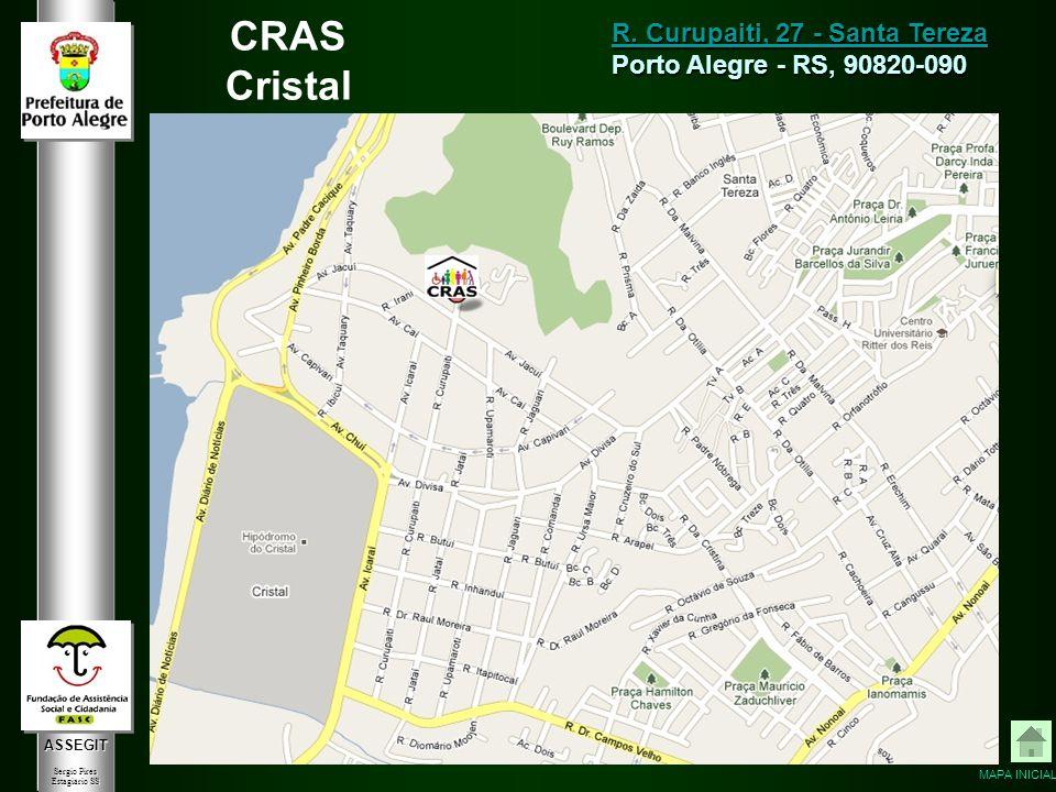 ASSEGIT Sergio Pires Estagiário SS CRAS Cristal R. Curupaiti, 27 - Santa Tereza R. Curupaiti, 27 - Santa Tereza Porto Alegre - RS, 90820-090 MAPA INIC