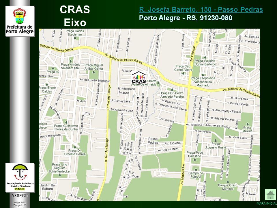 ASSEGIT Sergio Pires Estagiário SS CRAS Eixo R. Josefa Barreto, 150 - Passo Pedras R. Josefa Barreto, 150 - Passo Pedras Porto Alegre - RS, 91230-080