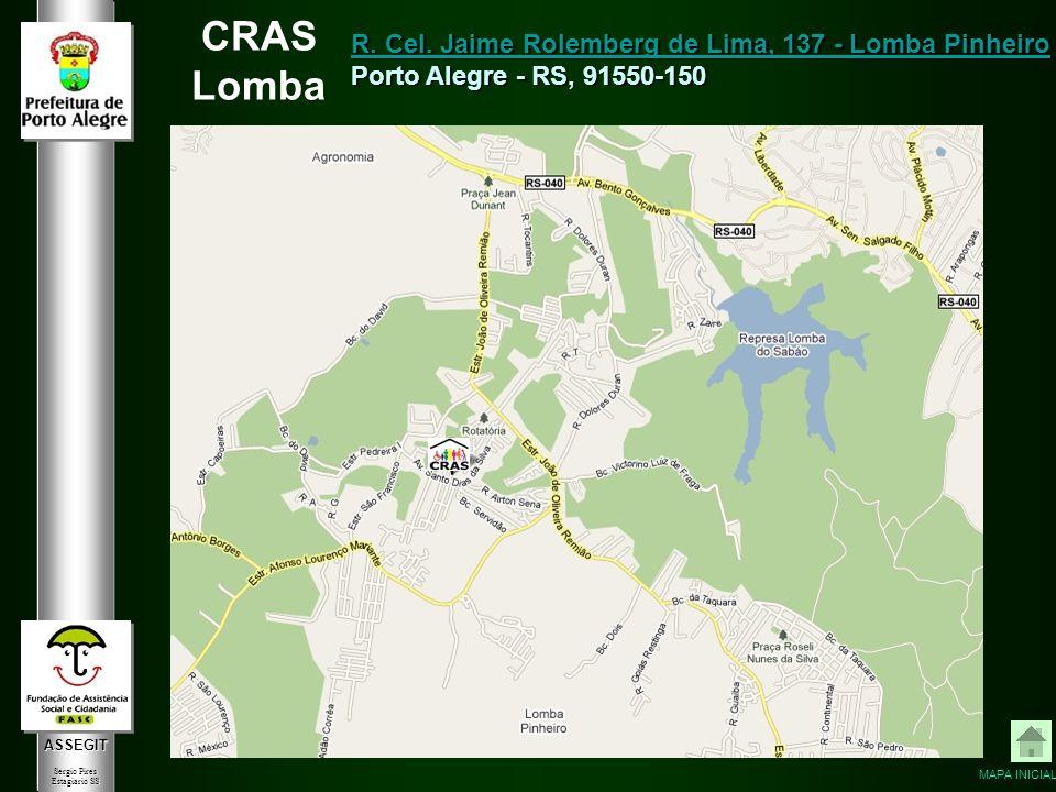 ASSEGIT Sergio Pires Estagiário SS CRAS Lomba R. Cel. Jaime Rolemberg de Lima, 137 - Lomba Pinheiro R. Cel. Jaime Rolemberg de Lima, 137 - Lomba Pinhe