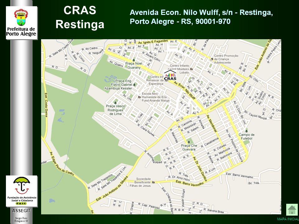 ASSEGIT Sergio Pires Estagiário SS CRAS Restinga Avenida Econ. Nilo Wulff, s/n - Restinga, Porto Alegre - RS, 90001-970 MAPA INICIAL