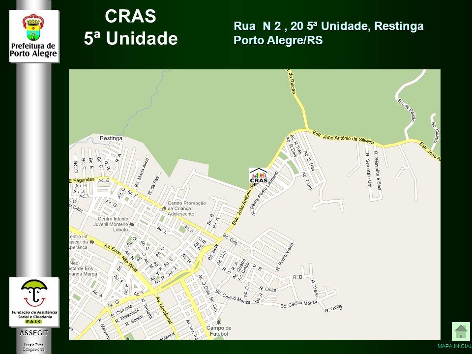 ASSEGIT Sergio Pires Estagiário SS CRAS 5ª Unidade Rua N 2, 20 5ª Unidade, Restinga Porto Alegre/RS MAPA INICIAL