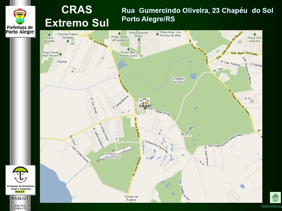 ASSEGIT Sergio Pires Estagiário SS CRAS Extremo Sul Rua Gumercindo Oliveira, 23 Chapéu do Sol Porto Alegre/RS MAPA INICIAL