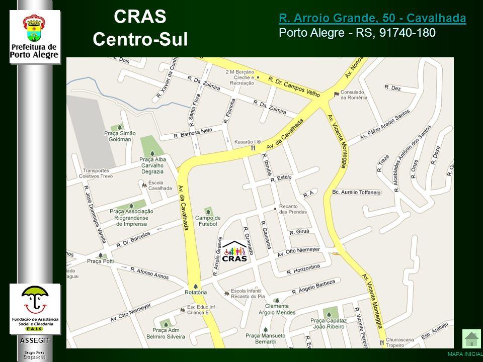 ASSEGIT Sergio Pires Estagiário SS CRAS Centro-Sul R. Arroio Grande, 50 - Cavalhada R. Arroio Grande, 50 - Cavalhada Porto Alegre - RS, 91740-180 MAPA