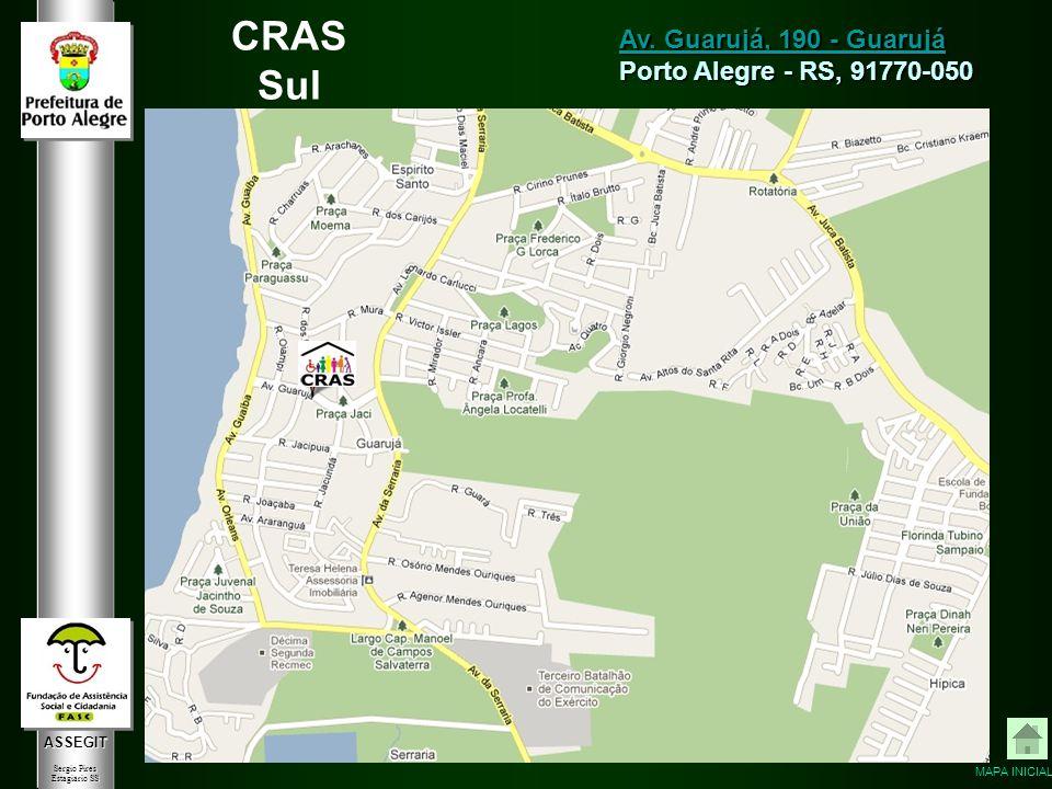ASSEGIT Sergio Pires Estagiário SS CRAS Sul Av. Guarujá, 190 - Guarujá Av. Guarujá, 190 - Guarujá Porto Alegre - RS, 91770-050 MAPA INICIAL