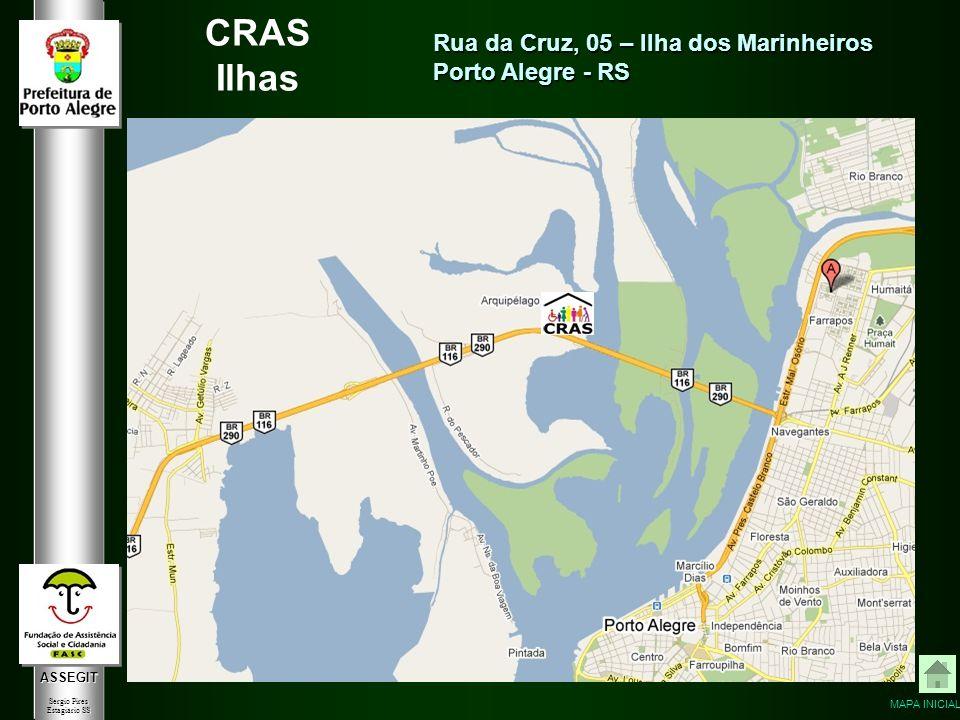 ASSEGIT Sergio Pires Estagiário SS CRAS Ilhas Rua da Cruz, 05 – Ilha dos Marinheiros Porto Alegre - RS MAPA INICIAL