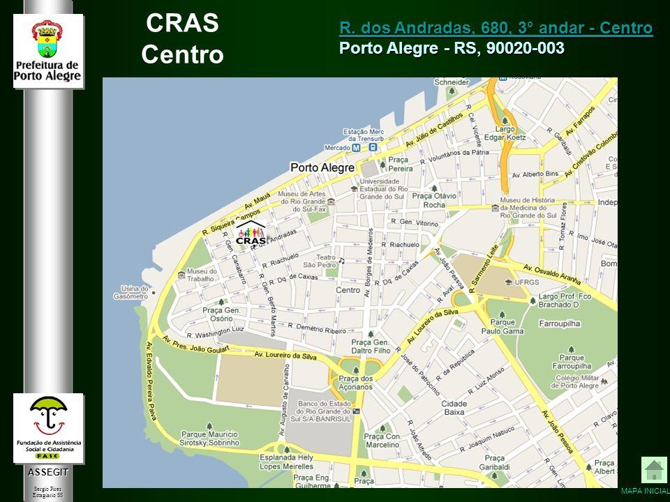ASSEGIT Sergio Pires Estagiário SS CRAS Centro R. dos Andradas, 680, 3° andar - Centro R. dos Andradas, 680, 3° andar - Centro Porto Alegre - RS, 9002