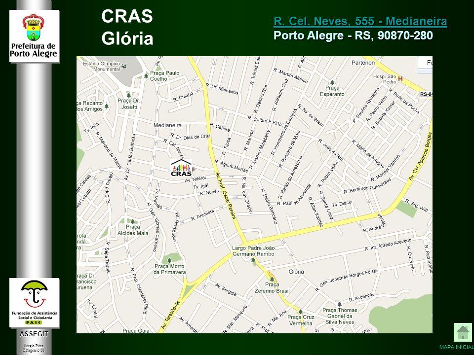 ASSEGIT Sergio Pires Estagiário SS CRAS Glória R. Cel. Neves, 555 - Medianeira R. Cel. Neves, 555 - Medianeira Porto Alegre - RS, 90870-280 MAPA INICI
