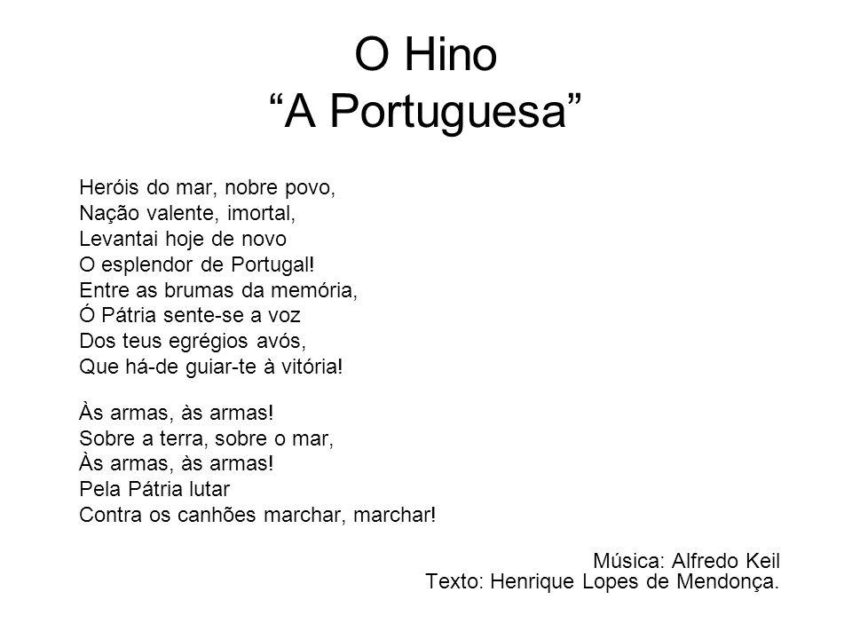"""O Hino """"A Portuguesa"""" Heróis do mar, nobre povo, Nação valente, imortal, Levantai hoje de novo O esplendor de Portugal! Entre as brumas da memória, Ó"""