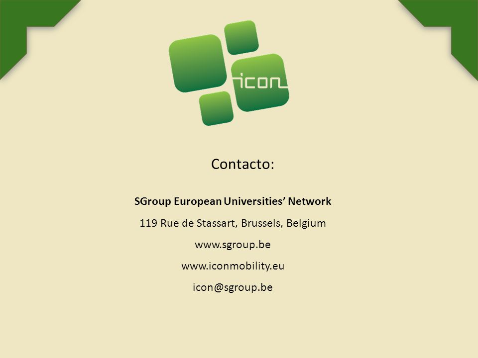 Contacto: SGroup European Universities' Network 119 Rue de Stassart, Brussels, Belgium www.sgroup.be www.iconmobility.eu icon@sgroup.be