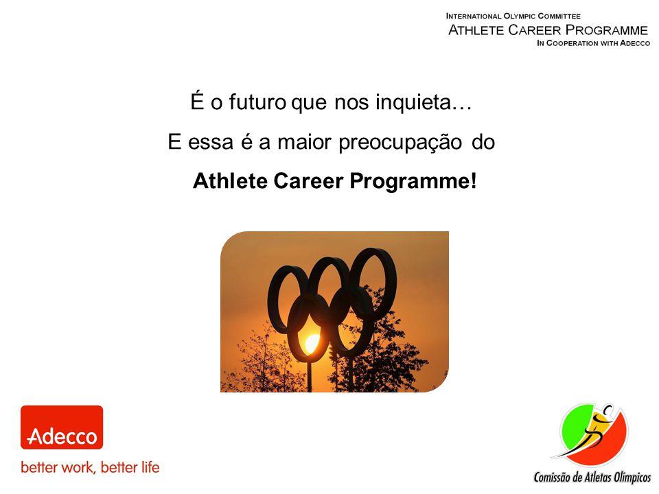 É o futuro que nos inquieta… E essa é a maior preocupação do Athlete Career Programme!