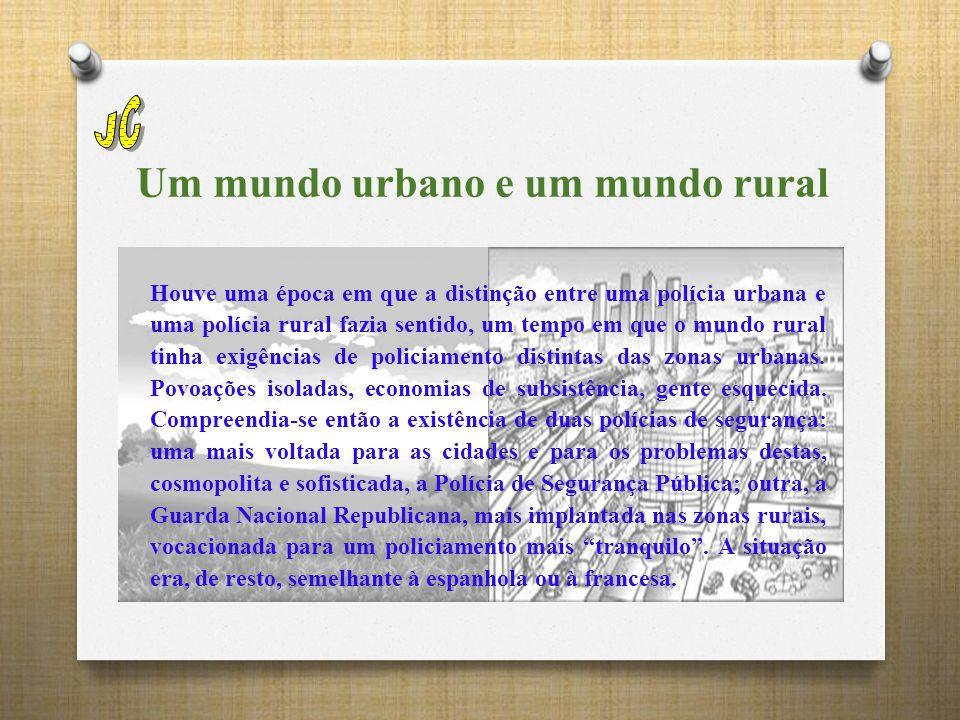 Um mundo urbano e um mundo rural Houve uma época em que a distinção entre uma polícia urbana e uma polícia rural fazia sentido, um tempo em que o mundo rural tinha exigências de policiamento distintas das zonas urbanas.