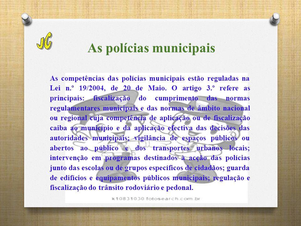 As polícias municipais As competências das polícias municipais estão reguladas na Lei n.º 19/2004, de 20 de Maio.