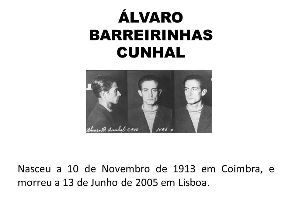 ÁLVARO BARREIRINHAS CUNHAL Nasceu a 10 de Novembro de 1913 em Coimbra, e morreu a 13 de Junho de 2005 em Lisboa.