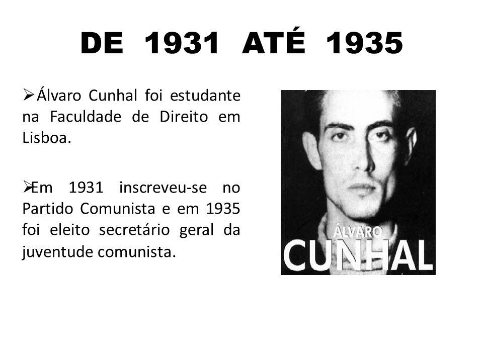 DE 1931 ATÉ 1935  Álvaro Cunhal foi estudante na Faculdade de Direito em Lisboa.