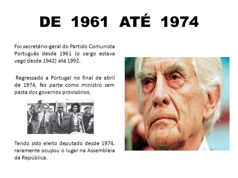 DE 1961 ATÉ 1974 Foi secretário-geral do Partido Comunista Português desde 1961 (o cargo estava vago desde 1942) até 1992.