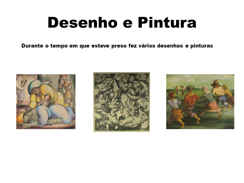 Desenho e Pintura Durante o tempo em que esteve preso fez vários desenhos e pinturas