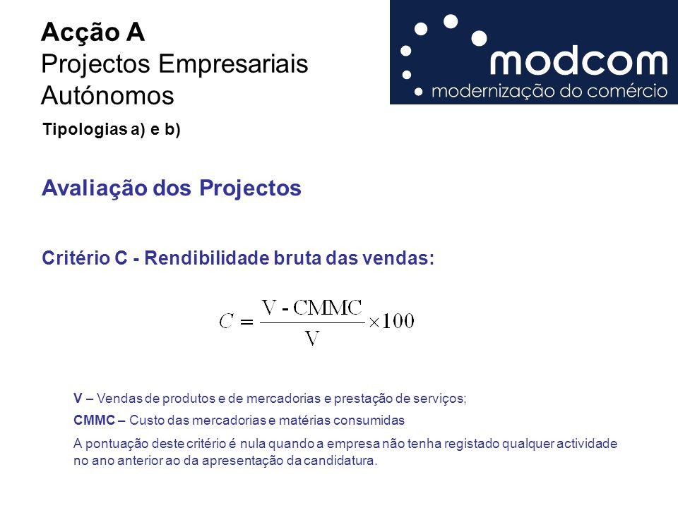 Acção A Projectos Empresariais Autónomos Critério C - Rendibilidade bruta das vendas: Avaliação dos Projectos V – Vendas de produtos e de mercadorias