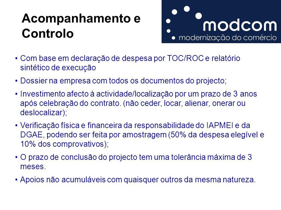 Acompanhamento e Controlo Com base em declaração de despesa por TOC/ROC e relatório sintético de execução Dossier na empresa com todos os documentos d