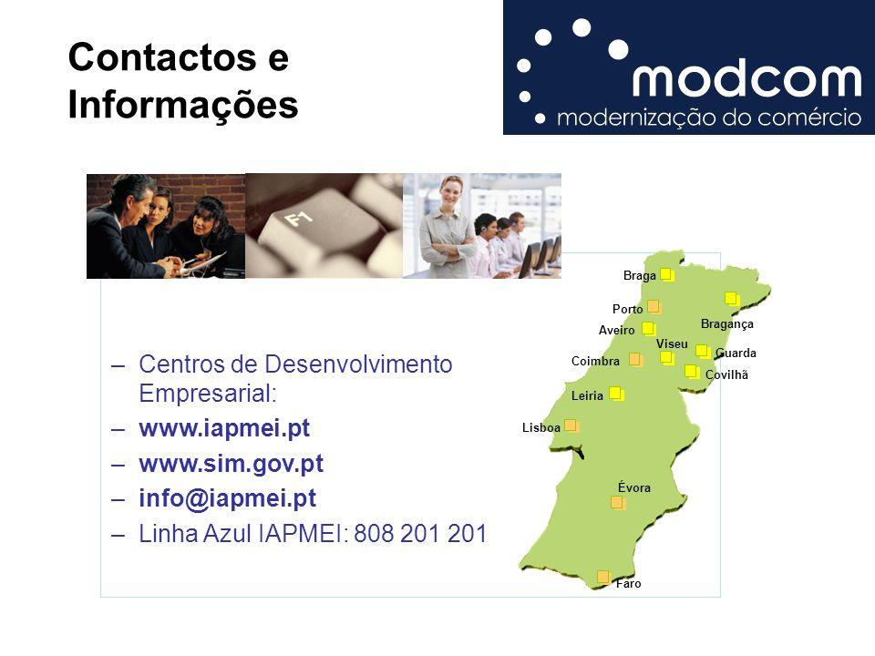 Contactos e Informações Bragança Porto Coimbra Braga Lisboa Leiria Aveiro Viseu Covilhã Guarda Évora Faro –Centros de Desenvolvimento Empresarial: –ww