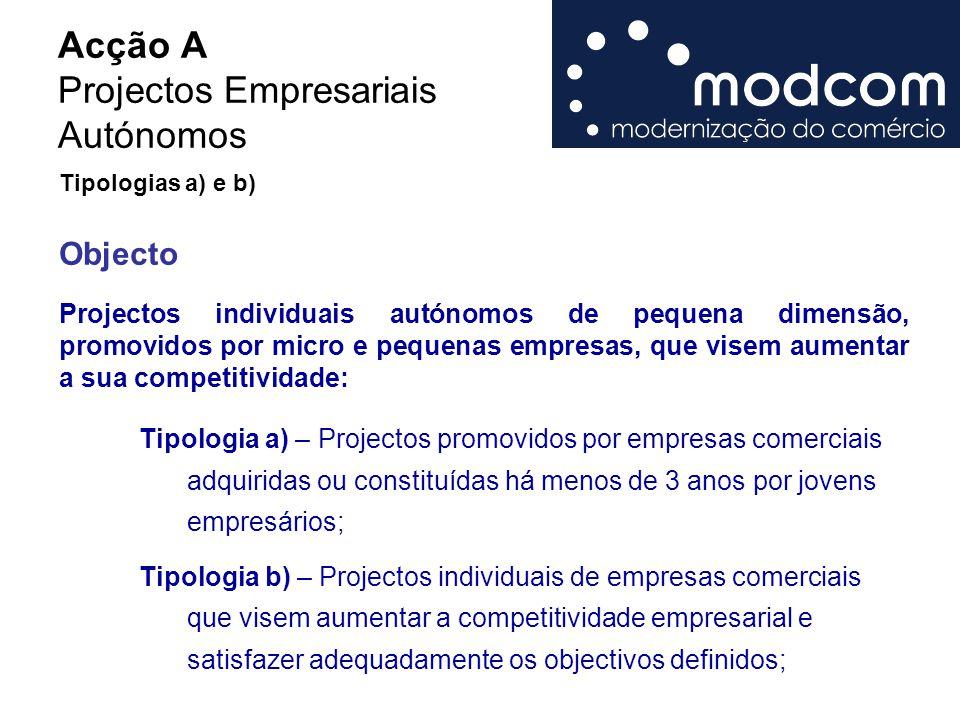 Acção A Projectos Empresariais Autónomos Tipologias a) e b) Projectos individuais autónomos de pequena dimensão, promovidos por micro e pequenas empre