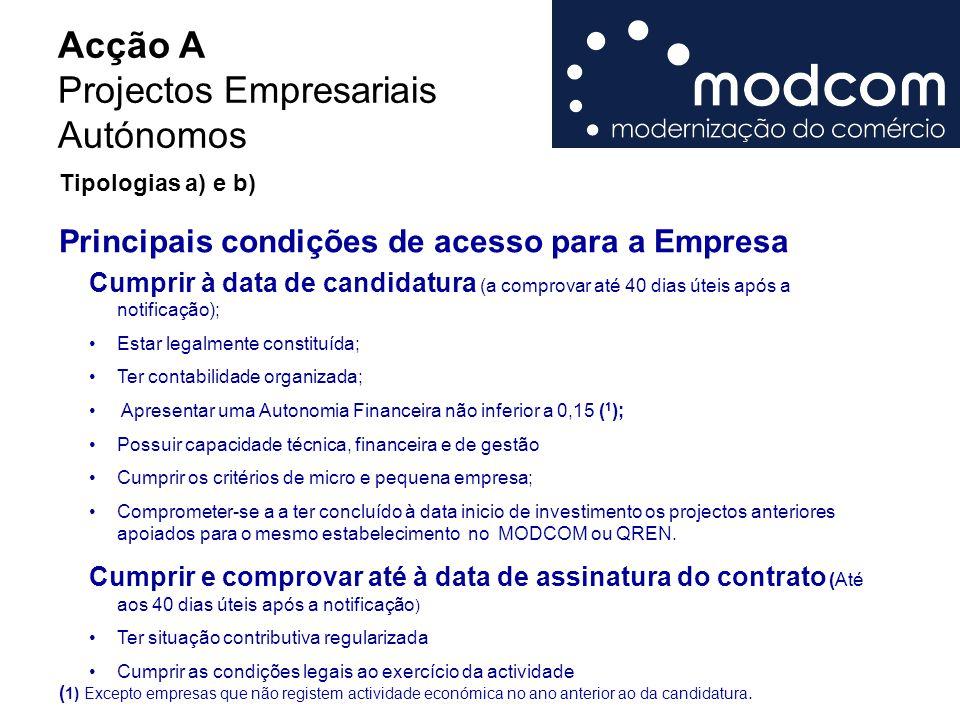 Principais condições de acesso para a Empresa Cumprir à data de candidatura (a comprovar até 40 dias úteis após a notificação); Estar legalmente const