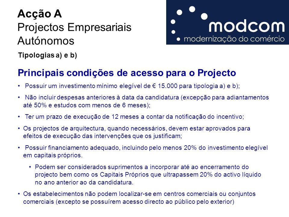 Acção A Projectos Empresariais Autónomos Principais condições de acesso para o Projecto Possuir um investimento mínimo elegível de € 15.000 para tipol