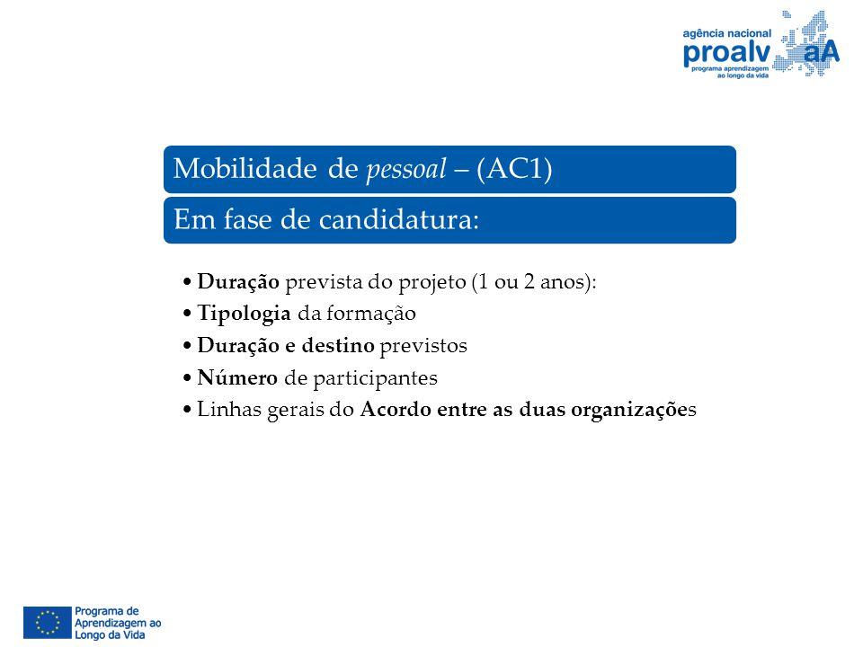 Mobilidade de pessoal – (AC1)Em fase de candidatura: Duração prevista do projeto (1 ou 2 anos): Tipologia da formação Duração e destino previstos Núme