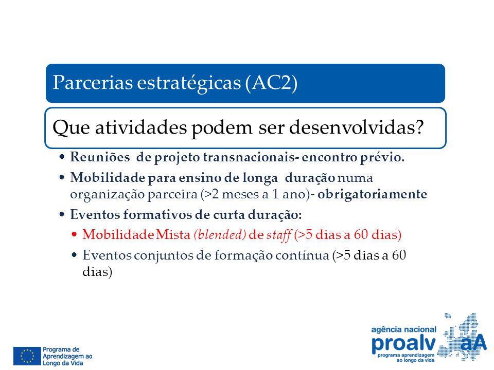 Parcerias estratégicas (AC2)Que atividades podem ser desenvolvidas? Reuniões de projeto transnacionais- encontro prévio. Mobilidade para ensino de lon
