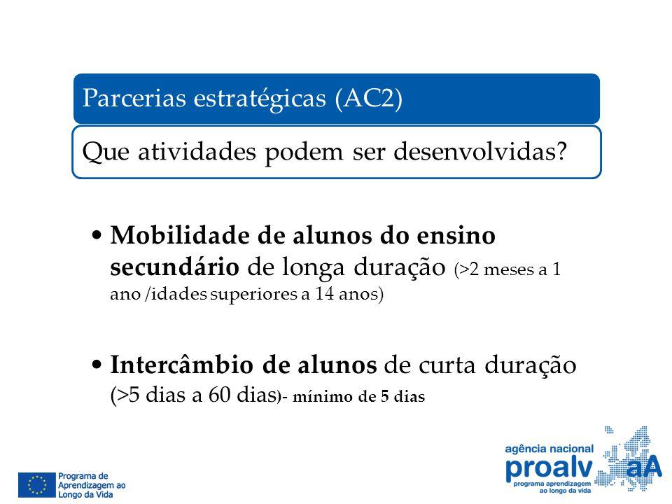 Parcerias estratégicas (AC2)Que atividades podem ser desenvolvidas? Mobilidade de alunos do ensino secundário de longa duração (>2 meses a 1 ano /idad