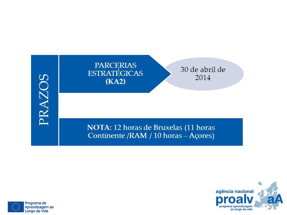 30 de abril de 2014 PARCERIAS ESTRATÉGICAS (KA2) NOTA: 12 horas de Bruxelas (11 horas Continente /RAM / 10 horas – Açores) PRAZOS